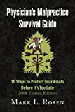 Physician's Malpractice Survival Guide: 0 Steps to Protect Your Assets Before It's Too Late - 2008 Florida Edition
