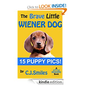 The Brave Little Wiener Dog -- 15 Full-Color Puppy Pictures!! Great for Kids Ages 5-8! (Little Readers)