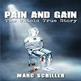 Pain and Gain: The Untold True Story ~ Marc Schiller