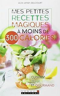 Mes petites recettes magiques à moins de 300 calories : cuisinez léger et gourmand
