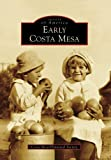 Early Costa Mesa, CA (IMG) (Images of America) by Costa Mesa Historical Society (2009-03-25)