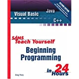 Sams Teach Yourself Beginning Programming in 24 Hours (2nd Edition) ~ Greg M. Perry