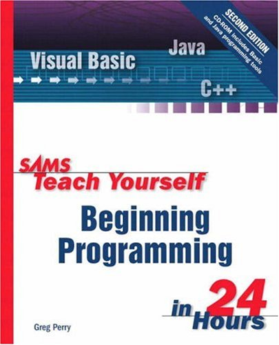 Sams Teach Yourself Beginning Programming in 24 Hours (2nd Edition)