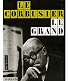 Le Corbusier Le Grand (English and French Edition)