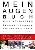 Mein Augen-Buch: Meir Schneiders �bungsprogramm f�r besseres Sehen   Entwickelt von dem Augentherapeuten, der sich se (German Edition)