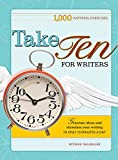 Take Ten for Writers: 1000 writing exercises to build momentum in just 10 minutes a day