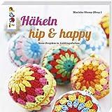 Häkeln hip & happy: Neue Projekte in Lieblingsfarben