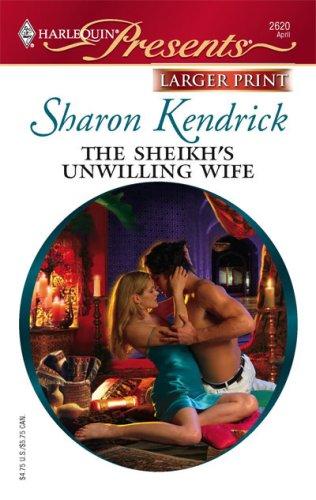 The Sheikh's Unwilling Wife (Harlequin Presents: the Desert Princess), SHARON KENDRICK