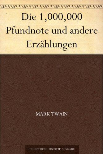 Mark Twain - Die 1,000,000 Pfundnote und andere Erzählungen