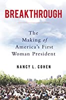 Breakthrough: The Making of America's First Woman President