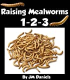 Raising Mealworms 1-2-3: How to Breed and Raise the Easiest Feeder Insect By Life Cycle (English Edition)