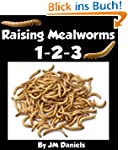 Raising Mealworms 1-2-3: How to Breed...