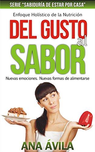 Del gusto al sabor: Nuevas emociones, nuevas formas de alimentarse (Sabiduría de estar por casa nº 3)