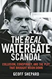 img - for The Real Watergate Scandal: Collusion, Conspiracy, and the Plot That Brought Nixon Down book / textbook / text book