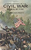 A Short History of the Civil War: Ordeal by Fire (0486297020) by Pratt, Fletcher