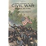A Short History of the Civil War: Ordeal by Fire ~ Fletcher Pratt
