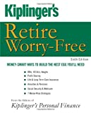 Kiplingers Personal Finance Kiplingers Personal Finance Kiplinger's Retire Worry-Free: Money-Smart Ways to Build the Nest Egg You'll Need (Retire Worry Free)