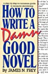How to Write a Damn Good Novel: A Ste...