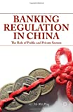 Wei Ping He Banking Regulation in China: The Role of Public and Private Sectors