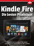 Kindle Fire: Die besten Insidertipps f�r Ihren Kindle Fire HD und HDX - kompakt, klar, kompetent