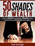 50 Shades of Wealth: How to Build Tru...