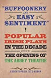 img - for Buffoonery and Easy Sentiment: Popular Irish Plays in the Decade Prior to the Opening of the Abbey by Christopher Fitz-Simon (2011) Paperback book / textbook / text book