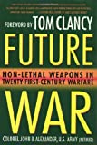 Future War: Non-Lethal Weapons in Modern Warfare (0312194161) by Alexander Ph.D., John B.