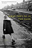 What They Do in the Dark: A Novel Amanda Coe