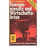 Energieeinsatz und Wirtschaftskrise. Die Grundlagen fr den radikalen Wandel.von &#34;Barry Commoner&#34;