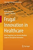 img - for Frugal Innovation in Healthcare: How Targeting Low-Income Markets Leads to Disruptive Innovation (India Studies in Business and Economics) book / textbook / text book