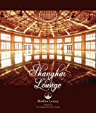 Shanghai Lounge Modern Luxury Produced by The Shanghai Restoration Project
