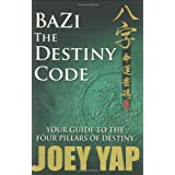 BaZi- The Destiny Code: Your Guide to the Four Pillars of Destiny ~ Joey Yap