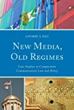 New Media, Old Regimes: Case Studies in Comparative Communication Law and Policy (Lexington Studies in Political Communication)