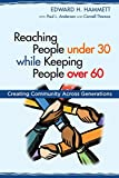 img - for Reaching People under 30 while Keeping People over 60: Creating Community across Generations (TCP The Columbia Partnership Leadership Series) book / textbook / text book