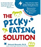 The Picky Eating Solution: Work with Your Child's Unique Eating Type to Beat Mealtime Struggles Forever