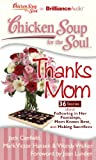 img - for Chicken Soup for the Soul: Thanks Mom - 36 Stories about Following in Her Footsteps, Mom Knows Best, and Making Sacrifices book / textbook / text book