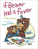 If Beaver Had a Fever (0761459510) by Helen Ketteman