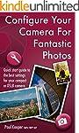 Configure Your Camera For Fantastic P...