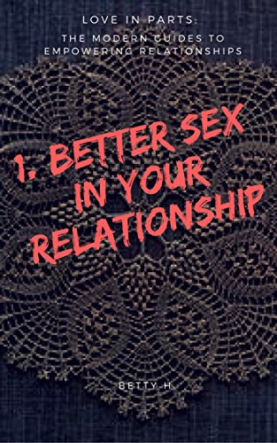 1-better-sex-in-your-relationship-love-in-parts-the-modern-guides-to-empowering-relationships-englis