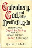 Gutenberg, God, and the Devil's Plug-In: Lessons about Digital Publishing from the Famous Printer's Failed Killer App