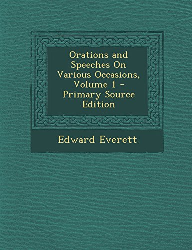Orations and Speeches on Various Occasions, Volume 1 - Primary Source Edition