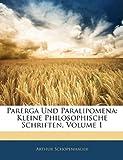 Parerga Und Paralipomena: Kleine Philosophische Schriften, Volume 1