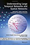 Understanding Large Temporal Networks and Spatial Networks: Exploration, Pattern Searching, Visualization and Network Evolution (Wiley Series in Computational and Quantitative Social Science)