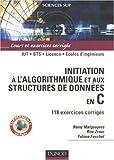 echange, troc Rémy Malgouyres, Rita Zrour, Fabien Feschet - Initiation à l'algorithmique et aux structures de données en C : 118 exercices corrigés