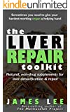 The Liver Repair Toolkit - Natural, non-drug supplements for liver detoxification & repair