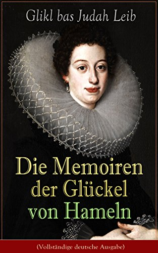 die-memoiren-der-gluckel-von-hameln-vollstandige-deutsche-ausgabe-erste-autobiografie-einer-deutsche