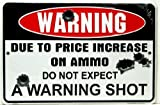 "Warning Due to Price Increase on Ammo Do Not Expect a Warning Shot 8"" X12"" Metal Sign"