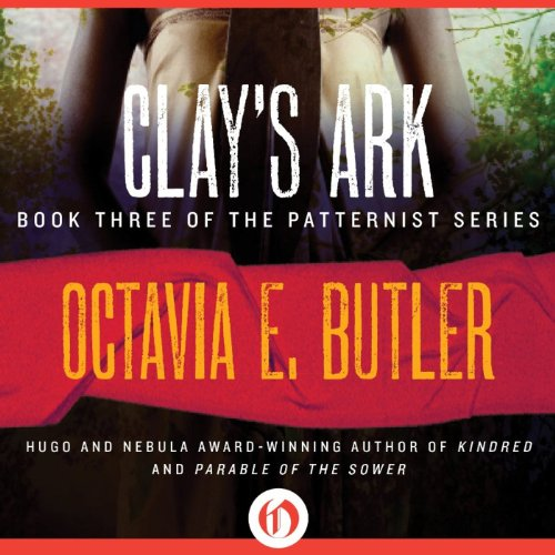 Clay's Ark: Patternist, Book 3 [AudioBook]