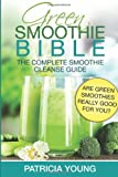img - for Green Smoothie Bible: The Complete Smoothie Cleanse Guide: Are Green Smoothies Really Good For You? book / textbook / text book