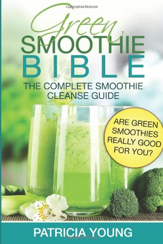 Green Smoothie Bible: The Complete Smoothie Cleanse Guide: Are Green Smoothies Really Good For You? front-168962